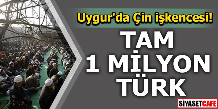 Uygur'da Çin işkencesi! Tam 1 milyon Türk