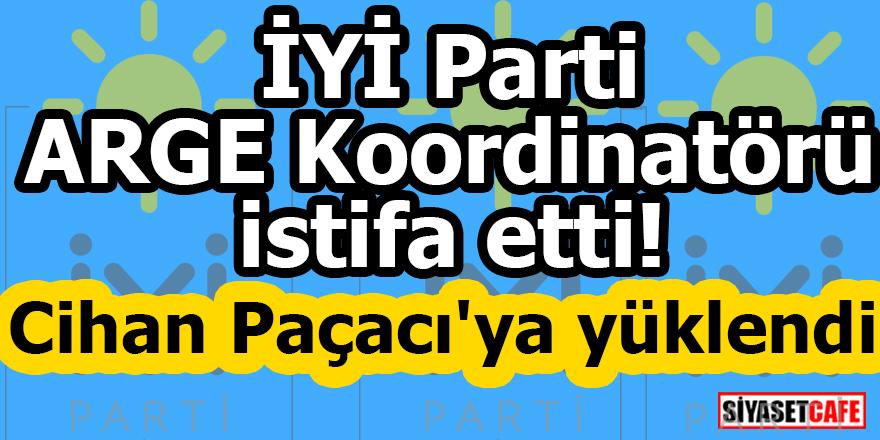 İYİ Parti ARGE Koordinatörü istifa etti! Cihan Paçacı'ya yüklendi