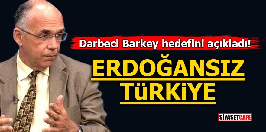 Darbeci Barkey hedefini açıkladı! Erdoğansız Türkiye