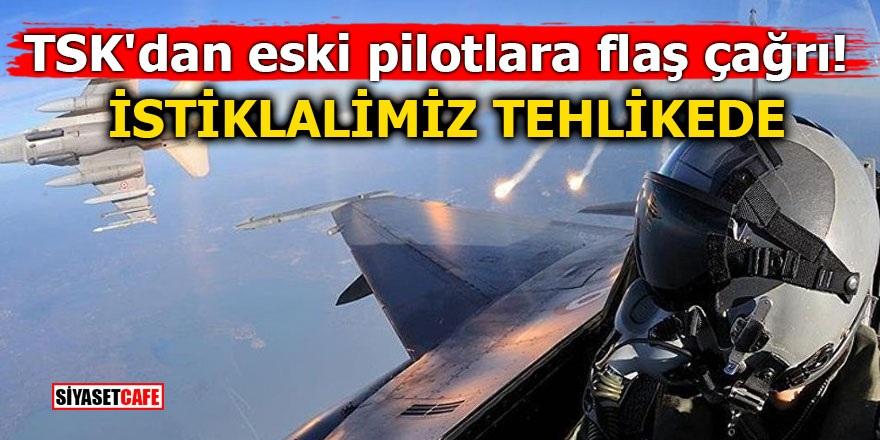 TSK'dan eski pilotlara flaş çağrı! İstiklalimiz tehlikede