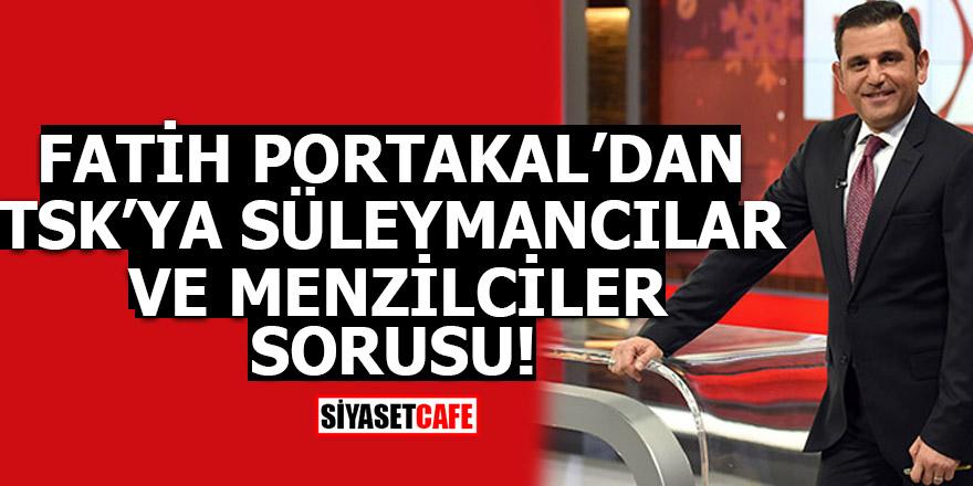 Fatih Portakal'dan TSK'ya çarpıcı soru
