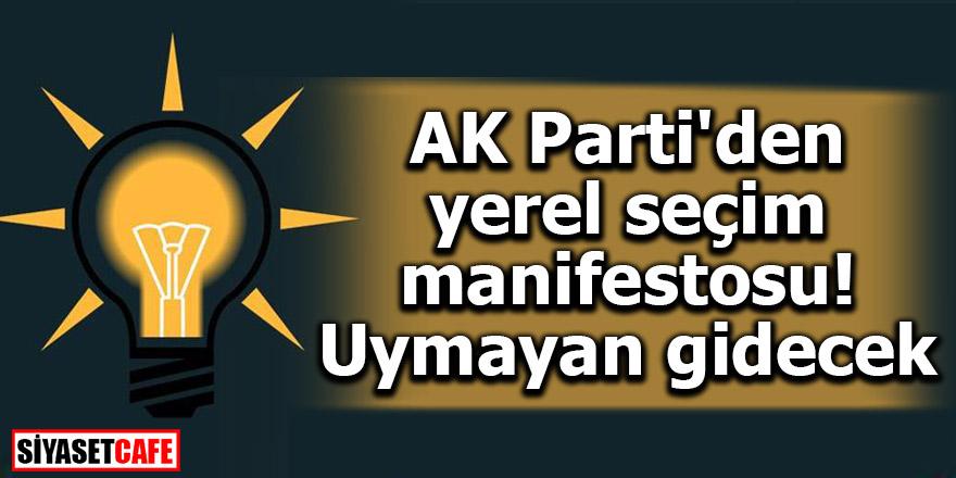 AK Parti'den yerel seçim manifestosu! Uymayan gidecek