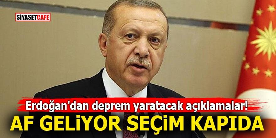 Erdoğan'dan deprem yaratacak açıklamalar! Af geliyor seçim kapıda