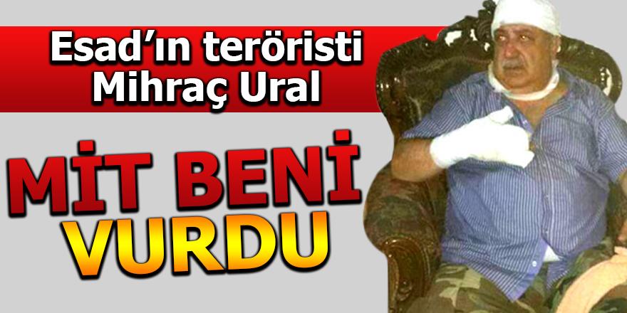 Terörist Mihraç Ural: MİT beni vurdu
