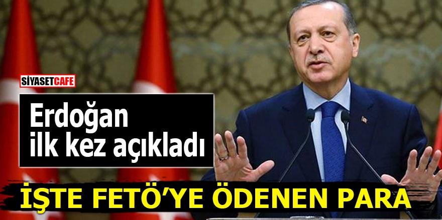 Erdoğan ilk kez açıkladı! İşte FETÖ'ye ödenen para