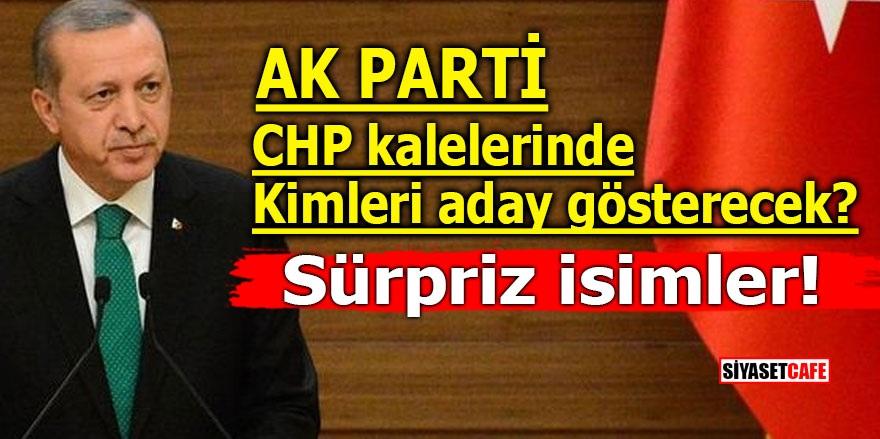 Ak Parti, CHP kalelerinde kimleri aday gösterecek? Sürpriz isimler