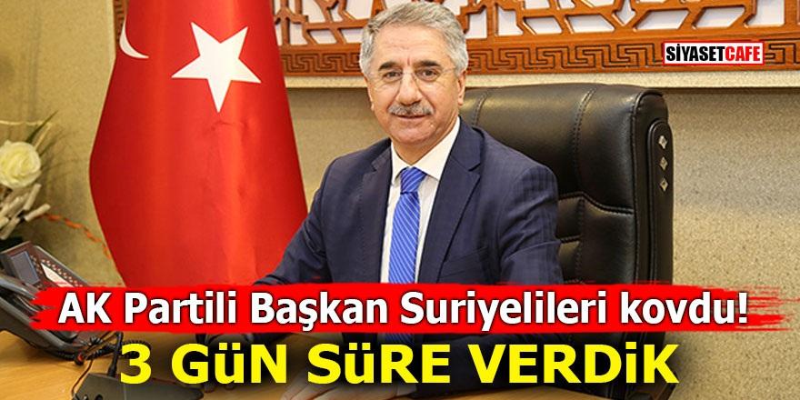 AK Partili Başkan Suriyelileri kovdu! 3 gün süre verdik