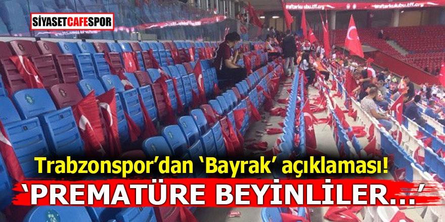 Trabzonspor'dan 'Bayrak' açıklaması! 'Prematüre beyinliler…'