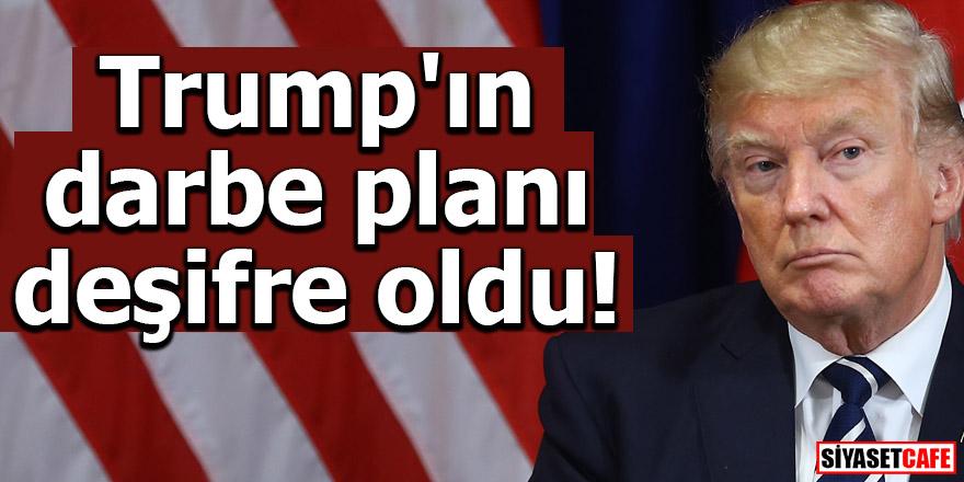 Trump'ın darbe planı deşifre oldu!