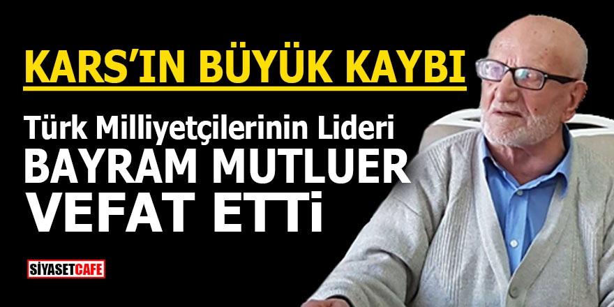 Kars'ın büyük kaybı! Türk Milliyetçilerinin Lideri Bayram MUTLUER vefat etti