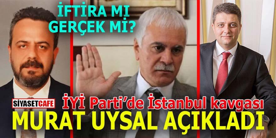 İYİ Parti'de İstanbul kavgası: Murat Uysal'dan flaş açıklama
