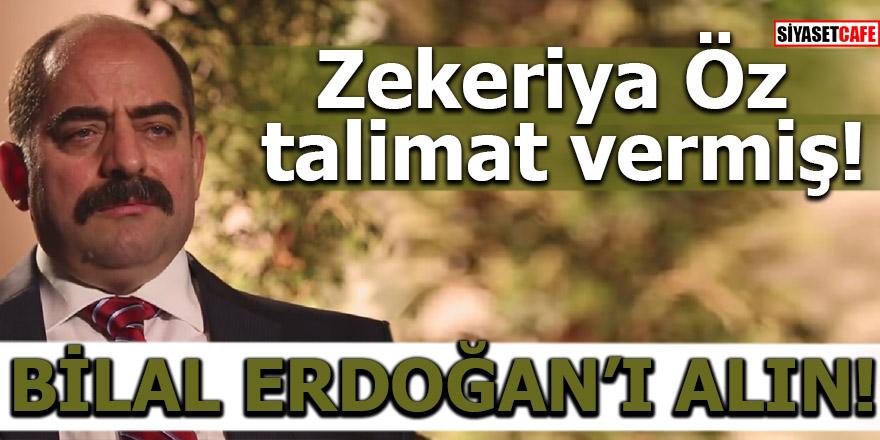 Zekeriya Öz talimat vermiş! Bilal Erdoğan'ı alın