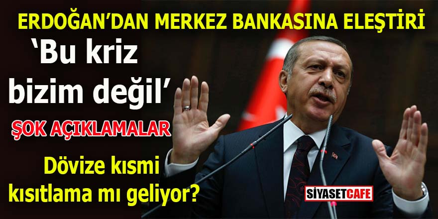 Erdoğan Merkez Bankasını eleştirdi: Kriz bizim değil!