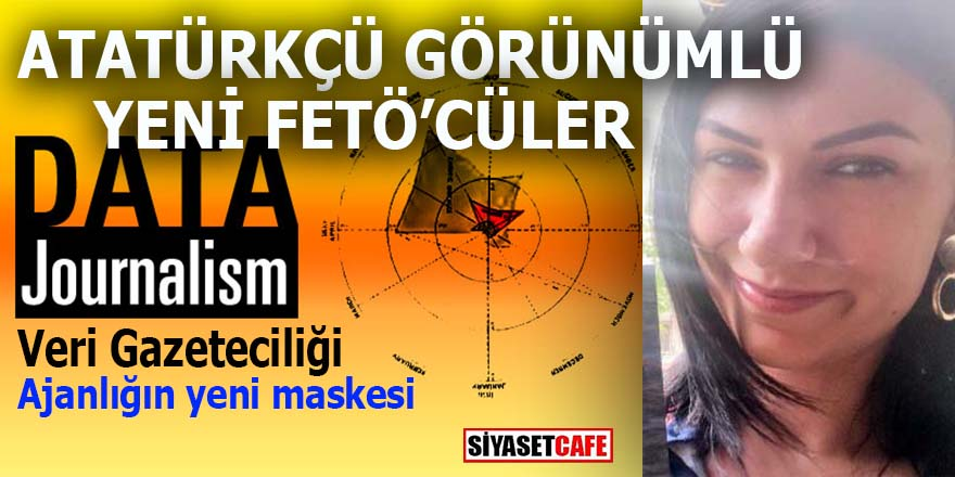 Atatürkçü görünümlü yeni FETÖ'cüler ve Veri Gazeteciliği!