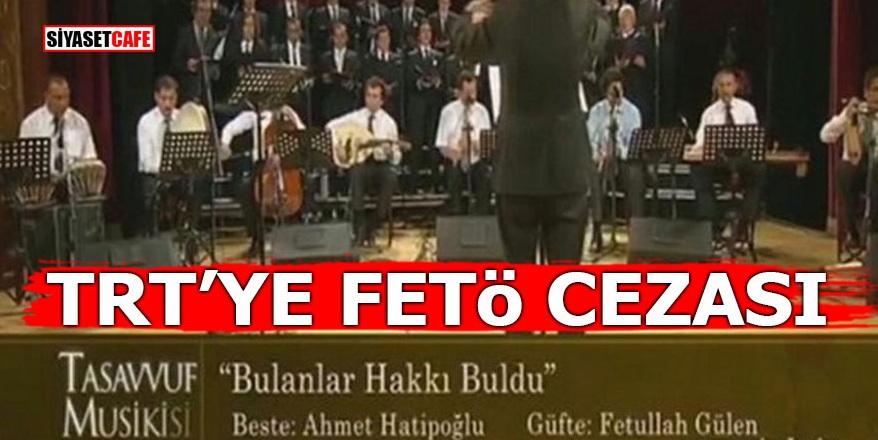 TRT'ye FETÖ cezası