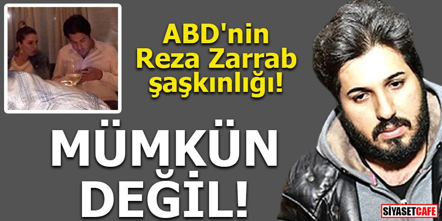 ABD'nin Reza Zarrab şaşkınlığı! Mümkün değil