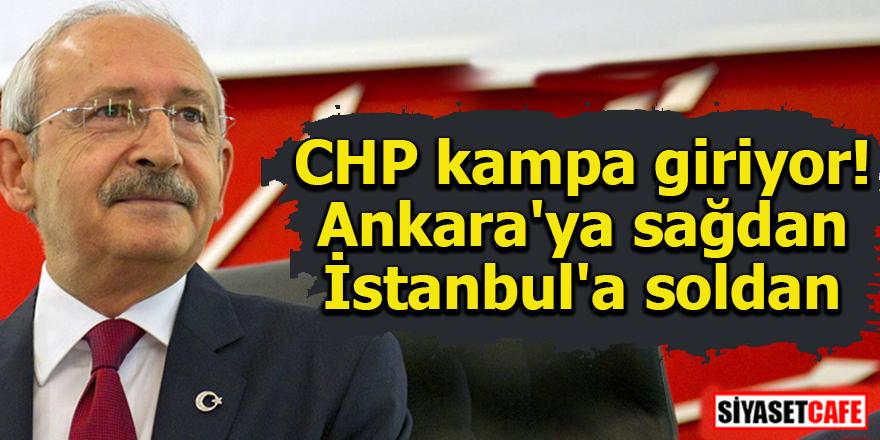 CHP kampa giriyor! Ankara'ya sağdan İstanbul'a soldan