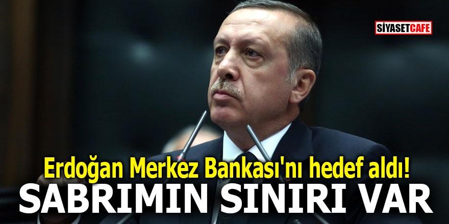 Erdoğan Merkez Bankası'nı hedef aldı! SABRIMIN SINIRI VAR