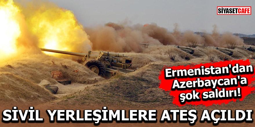 Ermenistan'dan Azerbaycan'a şok saldırı! Sivil yerleşimlere ateş açıldı