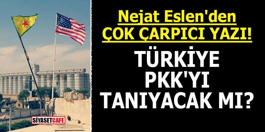 Nejat Eslen'den çok çarpıcı yazı! Türkiye PKK'yı tanıyacak mı?