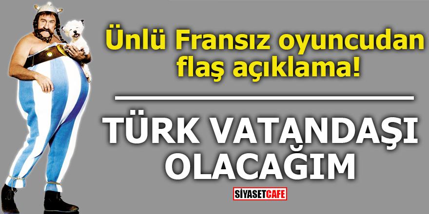 Ünlü Fransız oyuncudan flaş açıklama! Türk vatandaşı olacağım