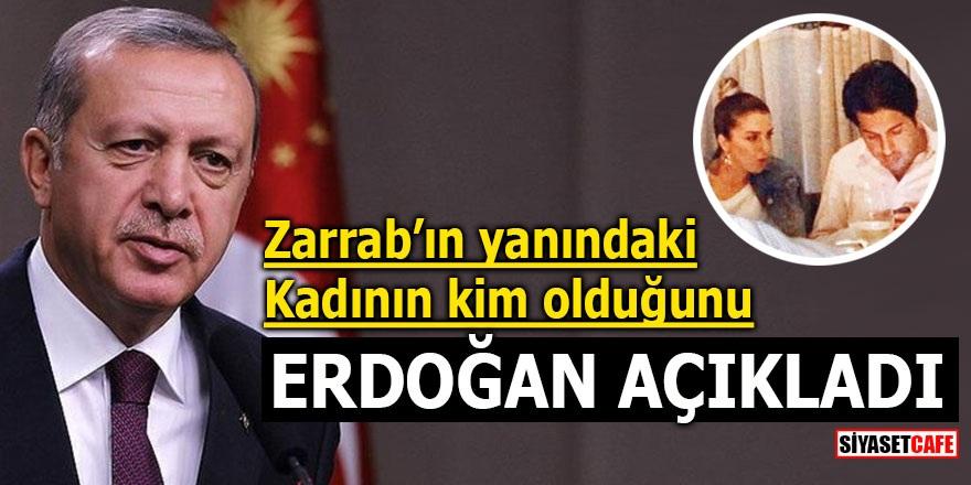 Zarrab'ın yanındaki kadının kim olduğunu Erdoğan açıkladı
