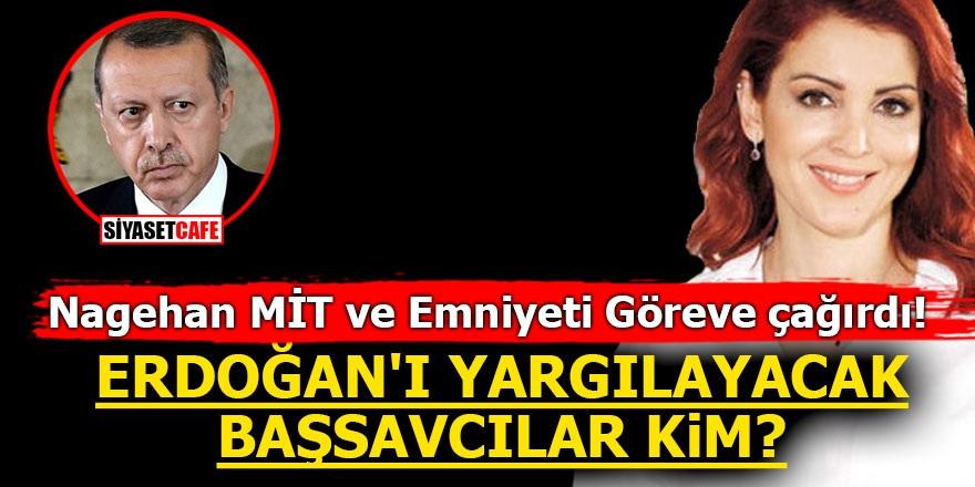 Nagehan MİT ve Emniyeti göreve çağırdı! Erdoğan'ı yargılayacak başsavcılar kim?