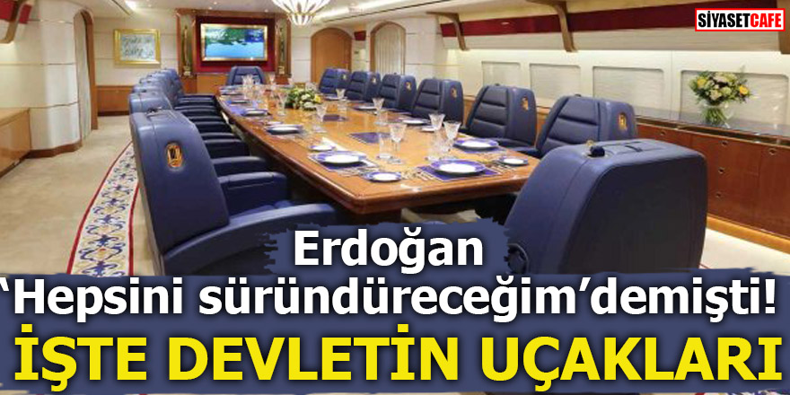 Erdoğan hepsini süründüreceğim demişti! İşte devletin uçakları