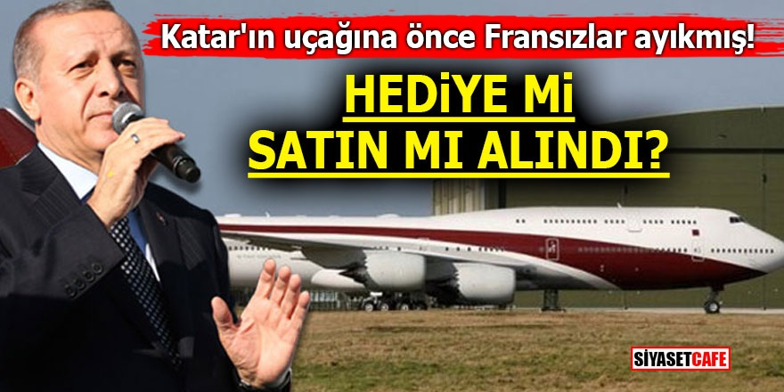 Katar'ın uçağına önce Fransızlar ayıkmış! Hediye mi satın mı alındı?