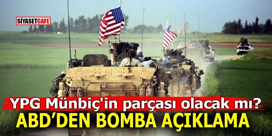 YPG Münbiç'in parçası olacak mı? ABD'den bomba açıklama