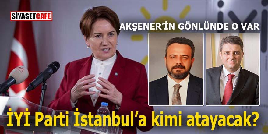 İYİ Parti İstanbul'u kime teslim edecek?