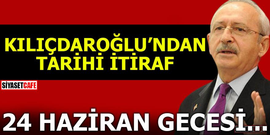 Kılıçdaroğlu günah çıkarttı! 24 Haziran gecesi...