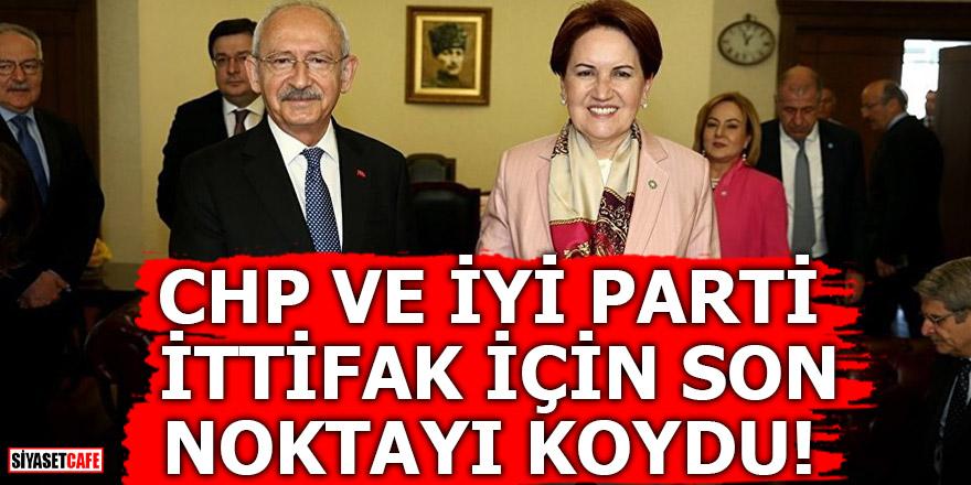 CHP ve İYİ Parti ittifak için son noktayı koydu!
