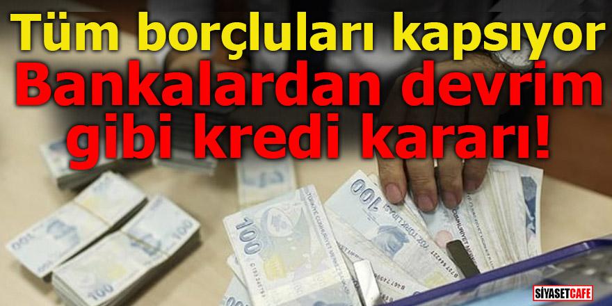 Bankalardan devrim gibi kredi kararı! Tüm borçluları kapsıyor