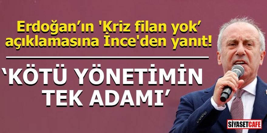 Erdoğan'ın 'Kriz filan yok' açıklamasına, İnce'den yanıt!