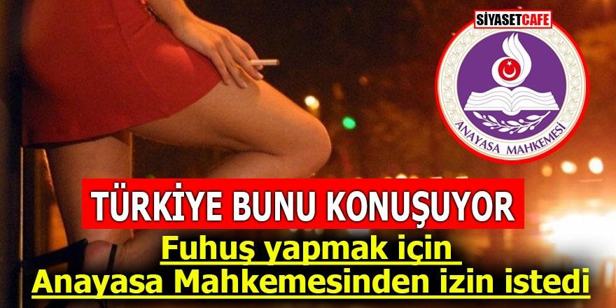 Türkiye bunu konuşuyor! Fuhuş yapmak için Anayasa Mahkemesinden izin istedi
