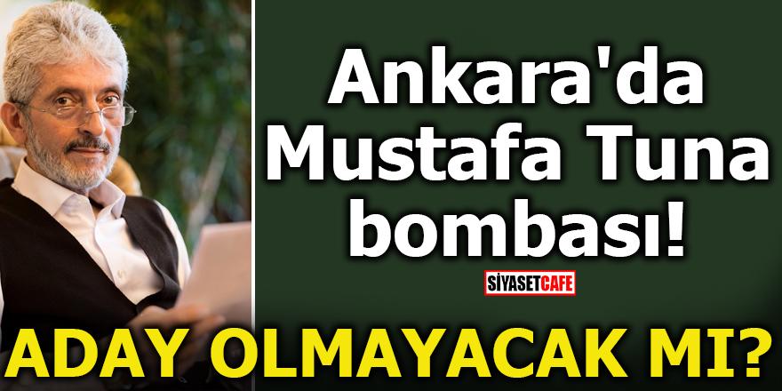 Ankara'da Mustafa Tuna bombası! Aday olmayacak mı?