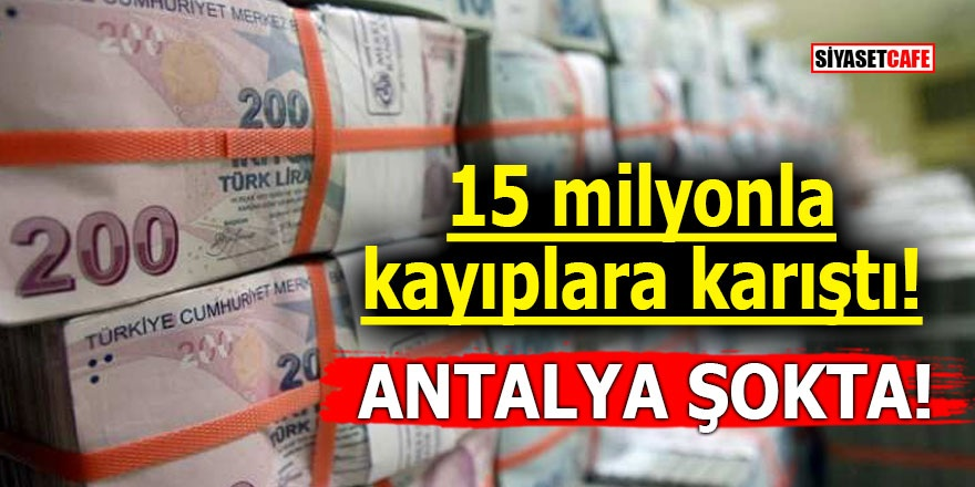 15 milyonla kayıplara karıştı! Antalya şokta