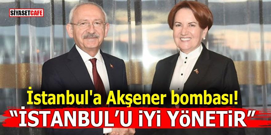 """İstanbul'a Akşener bombası! """"İstanbul'u iyi yönetir"""""""