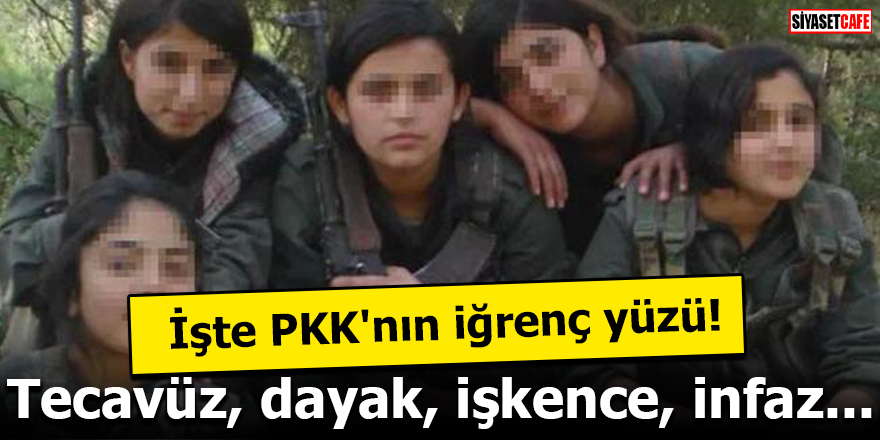 İşte PKK'nın iğrenç yüzü! Tecavüz, dayak, işkence, infaz...