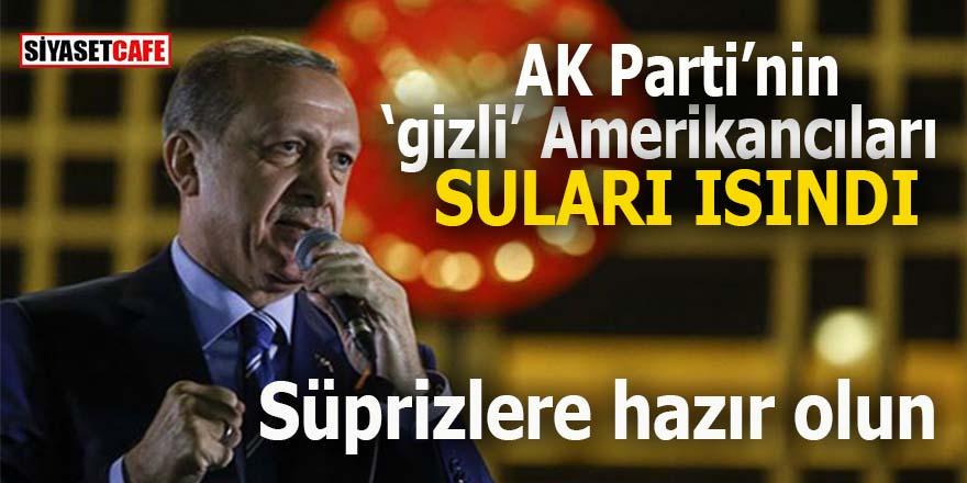 AK Parti'nin 'gizli' Amerikancıları: Suları ısındı!