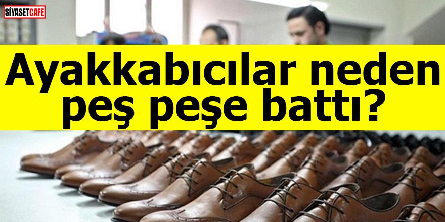 Ayakkabıcılar neden peş peşe battı?