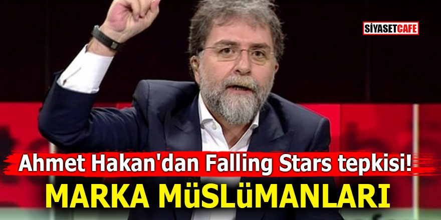 Ahmet Hakan'dan Falling Stars tepkisi! MARKA MÜSLÜMANLARI