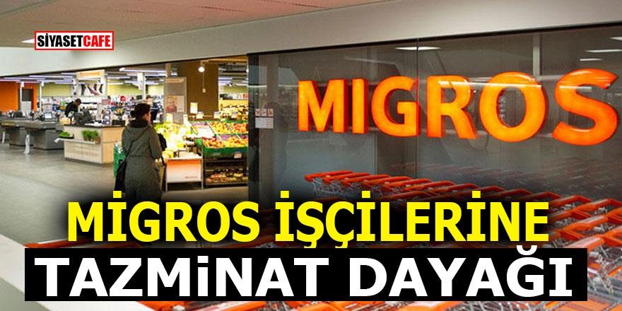 Migros işçilerine tazminat dayağı!