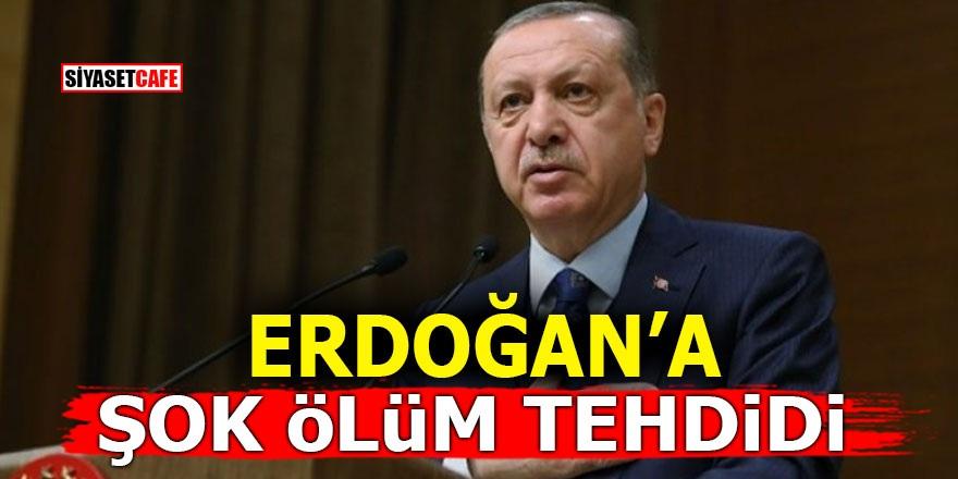 Erdoğan'a şok ölüm tehdidi!