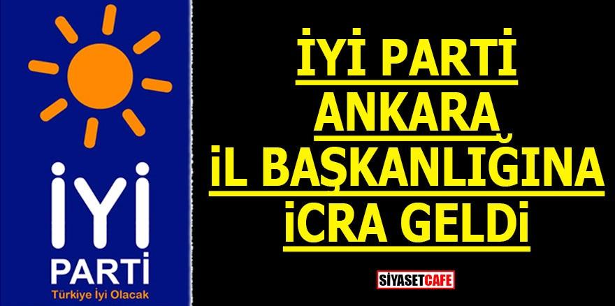 İYİ Parti Ankara İl Başkanlığına icra geldi