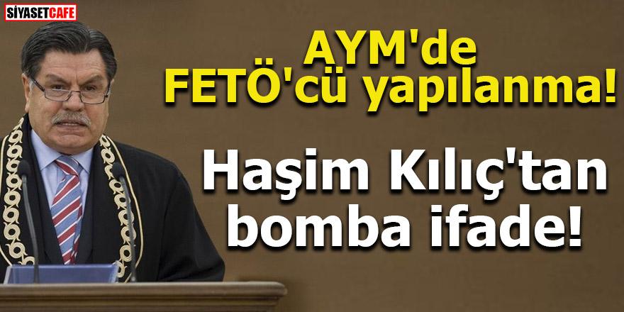 AYM'de FETÖ'cü yapılanma! Haşim Kılıç'tan bomba ifade