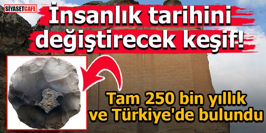 İnsanlık tarihini değiştirecek keşif! Tam 250 bin yıllık ve Türkiye'de bulundu