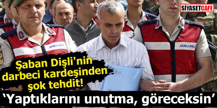 Şaban Dişli'nin darbeci kardeşinden şok tehdit!
