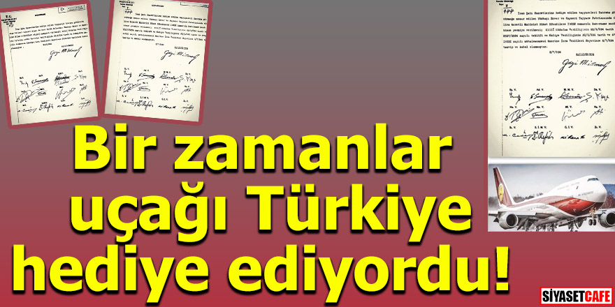 Bir zamanlar uçağı Türkiye hediye ediyordu!